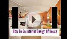 How To Do Interior Design Of House