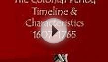 The Colonial Period Timeline & Characteristics 1607-1765
